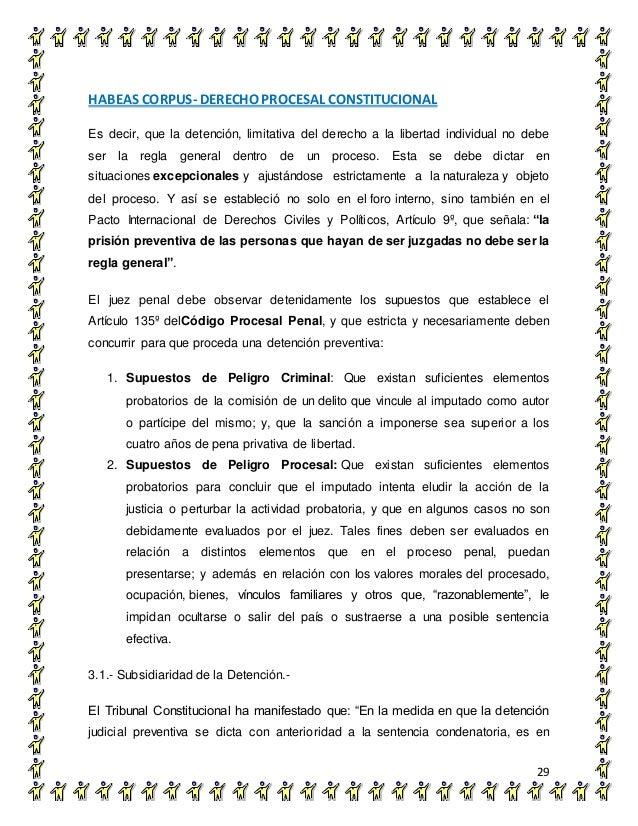 HABEAS CORPUS- DERECHO PROCESAL CONSTITUCIONAL 29 Es decir, que la detención, limitativa del derecho a la libertad individ...