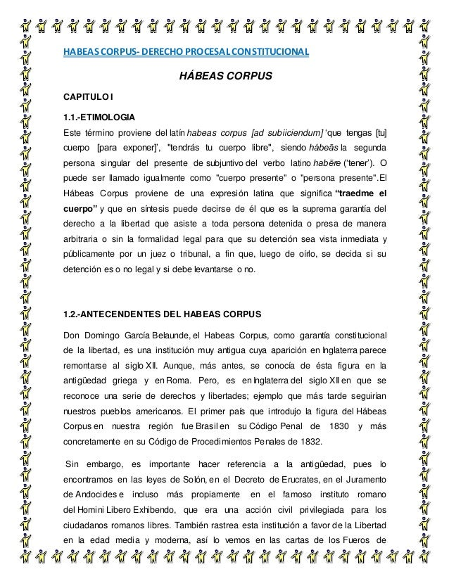 HABEAS CORPUS- DERECHO PROCESAL CONSTITUCIONAL 3 HÁBEAS CORPUS CAPITULO I 1.1.-ETIMOLOGIA Este término proviene del latín ...