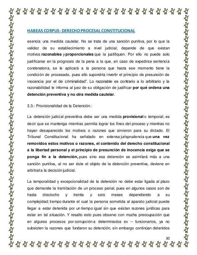 HABEAS CORPUS- DERECHO PROCESAL CONSTITUCIONAL 30 esencia una medida cautelar. No se trata de una sanción punitiva, por lo...