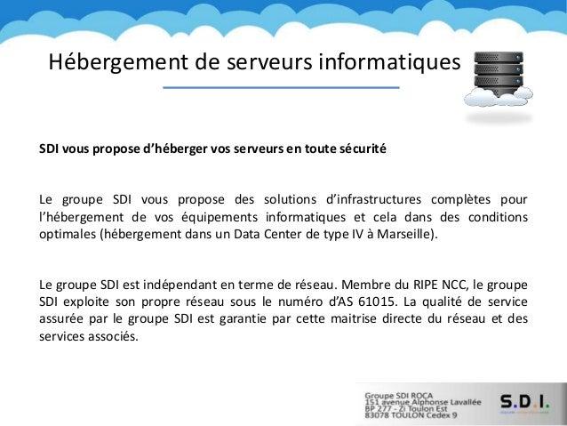 Hébergement de serveurs informatiques SDI vous propose d'héberger vos serveurs en toute sécurité Le groupe SDI vous propos...