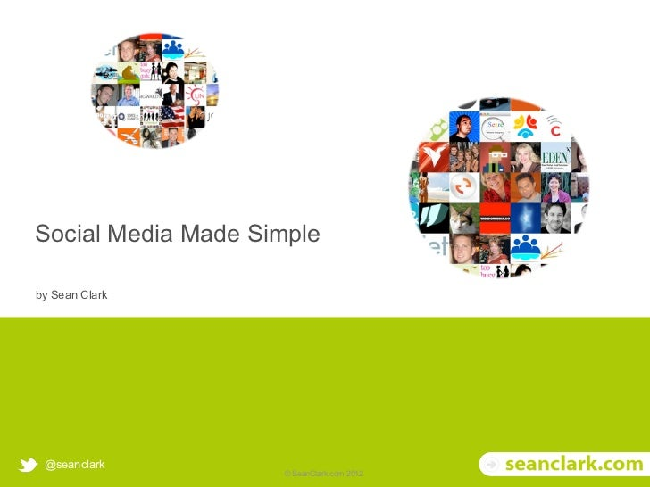 Social Media Made Simple     by Sean Clark        @seanclark© Soak Social Ltd 2012   © SeanClark.com 2012