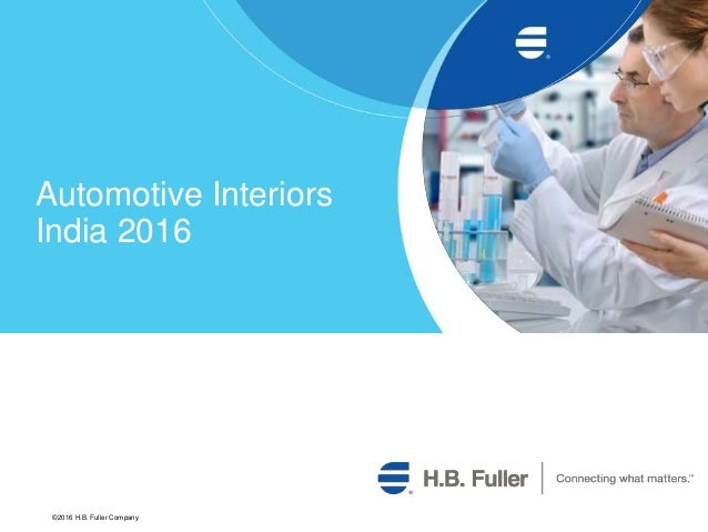 Automotive Interiors India 2016 ©2016 H.B. Fuller Company