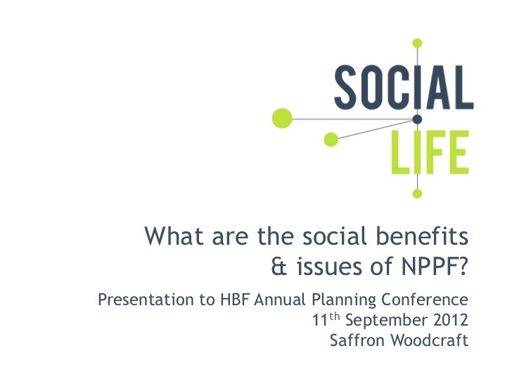 What are the social benefits               & issues of NPPF?Presentation to HBF Annual Planning Conference                ...