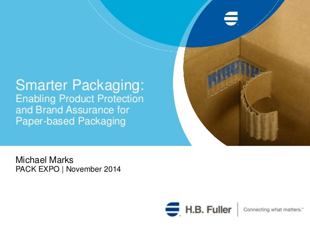 Smarter Packaging: Enabling Product Protection and Brand Assurance for Paper-based Packaging Michael Marks PACK EXPO | Nov...