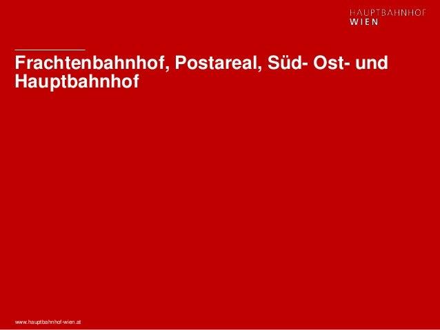 www.hauptbahnhof-wien.at Frachtenbahnhof, Postareal, Süd- Ost- und Hauptbahnhof
