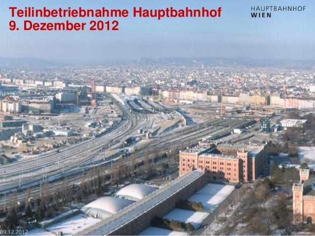 http://hauptbahnhof-wien.at Teilinbetriebnahme Hauptbahnhof 9. Dezember 2012