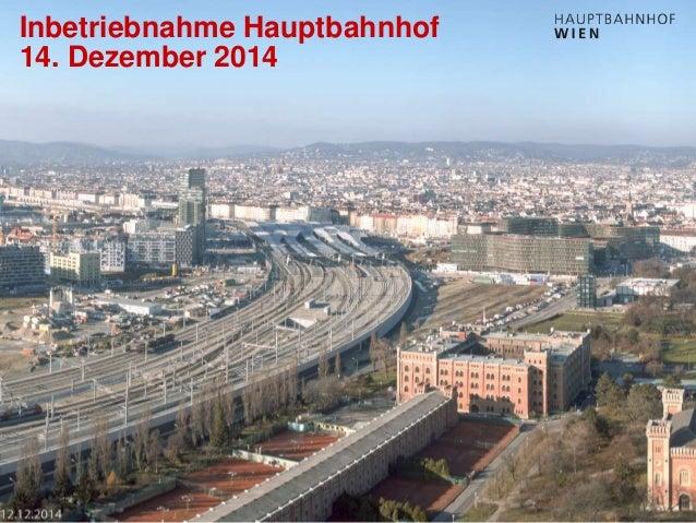 http://hauptbahnhof-wien.at Inbetriebnahme Hauptbahnhof 14. Dezember 2014