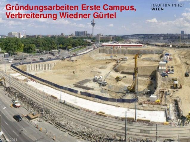 http://hauptbahnhof-wien.at Gründungsarbeiten Erste Campus, Verbreiterung Wiedner Gürtel