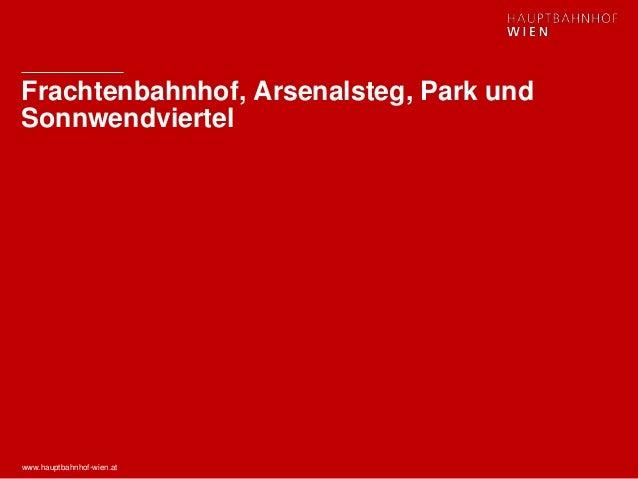 www.hauptbahnhof-wien.at Frachtenbahnhof, Arsenalsteg, Park und Sonnwendviertel