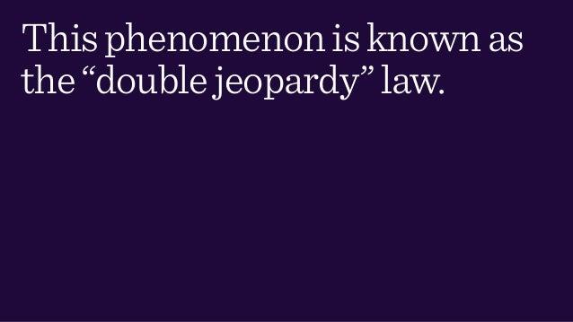 "Thisphenomenonisknownas the""doublejeopardy""law."