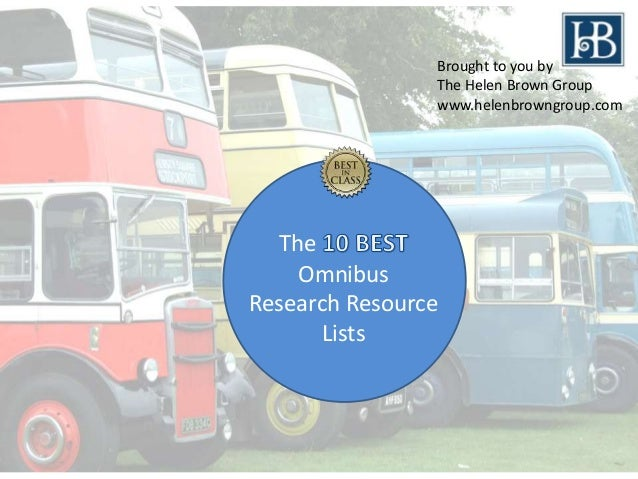 The Omnibus Research Resource Lists Brought to you by The Helen Brown Group www.helenbrowngroup.com