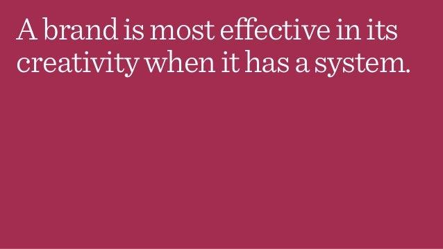 Abrandismosteffectiveinits creativitywhenithasasystem.