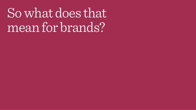 Sowhatdoesthat meanforbrands?