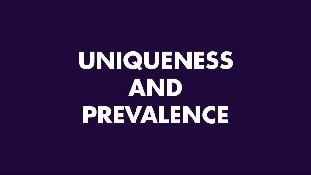 UNIQUENESS AND PREVALENCE