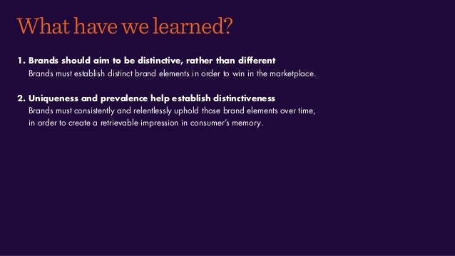 Whathavewelearned? 1. Brands should aim to be distinctive, rather than different Brands must establish distinct brand elem...