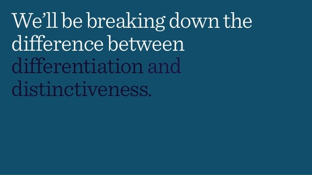 We'llbebreakingdownthe differencebetween differentiationand distinctiveness.