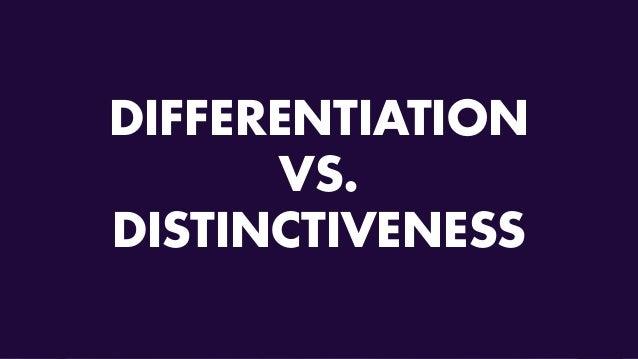 DIFFERENTIATION VS. DISTINCTIVENESS