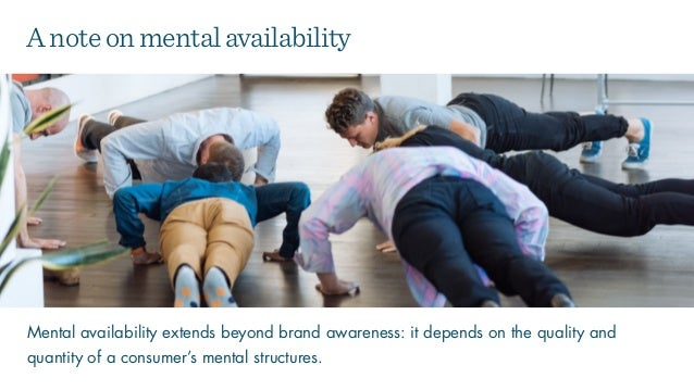 Mental availability extends beyond brand awareness: it depends on the quality and quantity of a consumer's mental structur...