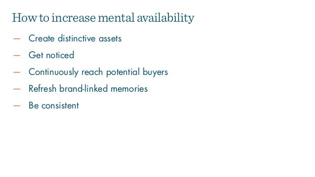 — Create distinctive assets — Get noticed — Continuously reach potential buyers — Refresh brand-linked memories — Be consi...