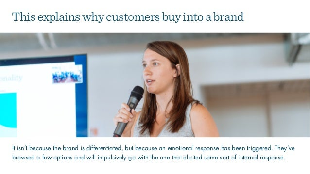It isn't because the brand is differentiated, but because an emotional response has been triggered. They've browsed a few ...
