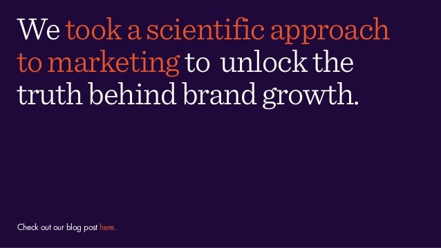 Wetookascientificapproach tomarketingto unlockthe truthbehindbrandgrowth. Check out our blog post here.
