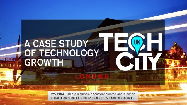 A CASE STUDY  OF TECHNOLOGY  GROWTH  WARNING: This is a sample document created and is not an  official document of London...