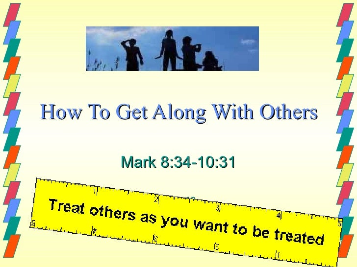 How To Get Along With Others Mark 8:34-10:31 1-24-10