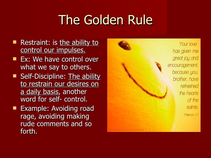 Self-control, self-restraint, self-discipline basic to so much in life