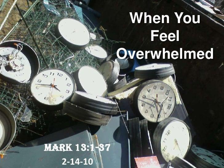 When You Feel Overwhelmed<br />Mark 13:1-37<br />2-14-10<br />