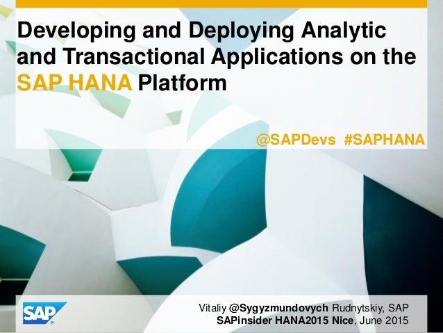 Developing and Deploying Analytic and Transactional Applications on the SAP HANA Platform Vitaliy @Sygyzmundovych Rudnytsk...