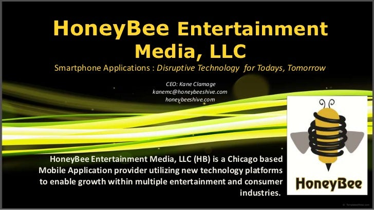 HoneyBee Entertainment Media, LLCSmartphone Applications : Disruptive Technology  for Todays, Tomorrow CEO: Kane Clamage k...