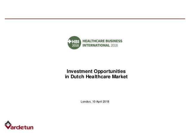 London, 10 April 2018 Investment Opportunities in Dutch Healthcare Market