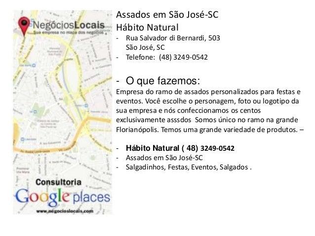 Assados em São José-SC  Hábito Natural  - Rua Salvador di Bernardi, 503  São José, SC  - Telefone: (48) 3249-0542  - O que...