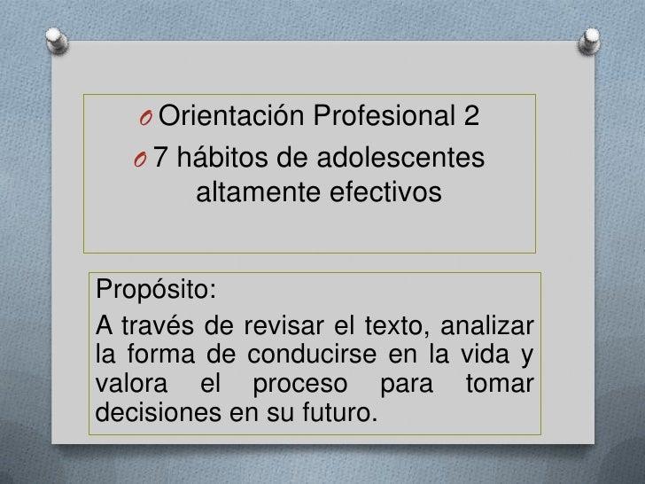 O Orientación Profesional 2   O 7 hábitos de adolescentes        altamente efectivosPropósito:A través de revisar el texto...