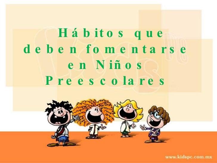 Hábitos que deben fomentarse en Niños Preescolares