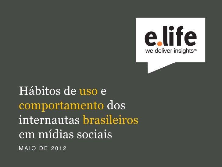 Hábitos de uso ecomportamento dosinternautas brasileirosem mídias sociaisMAIO DE 2012