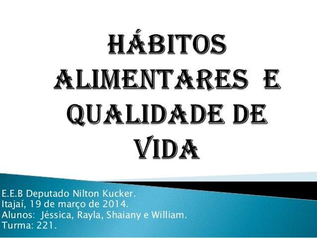 E.E.B Deputado Nilton Kucker. Itajaí, 19 de março de 2014. Alunos: Jéssica, Rayla, Shaiany e William. Turma: 221.