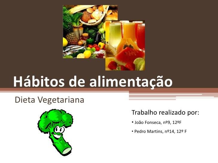 Hábitos de alimentação <br />Dieta Vegetariana<br />Trabalho realizado por:<br /><ul><li>João Fonseca, nº9, 12ºF