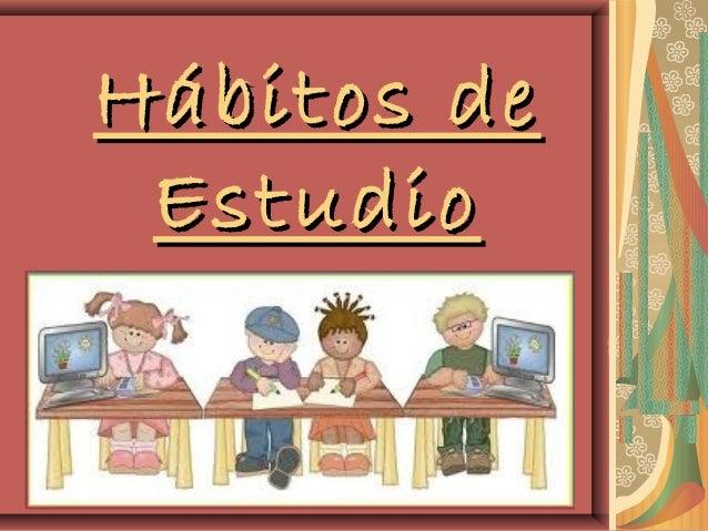 Hábitos deHábitos de EstudioEstudio