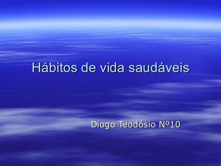 Hábitos de vida saudáveis Diogo Teodósio Nº10