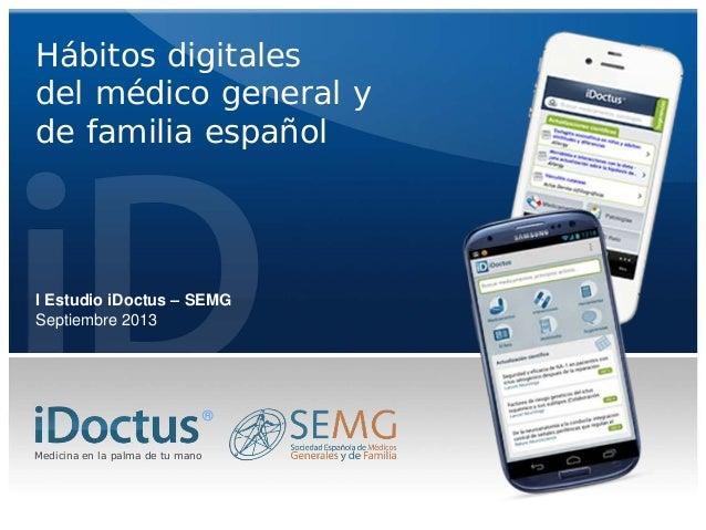 Hábitos digitales del médico general y de familia español  I Estudio iDoctus – SEMG Septiembre 2013  ® Medicina en la palm...