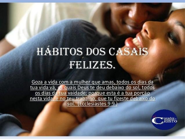 Hábitos dos casais felizes. Goza a vida com a mulher que amas, todos os dias da tua vida vä, os quais Deus te deu debaixo ...