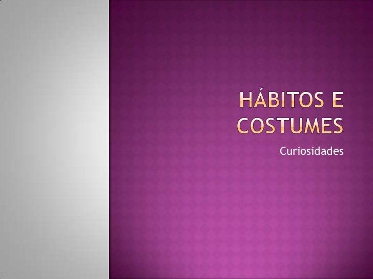 Hábitos e Costumes<br />Curiosidades<br />
