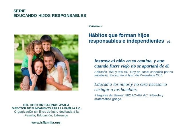 SERIE EDUCANDO HIJOS RESPONSABLES JORDANA 3  Hábitos que forman hijos responsables e independientes  p1  Instruye al niño ...