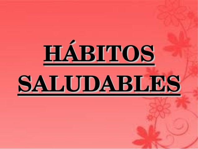 HÁBITOSHÁBITOS SALUDABLESSALUDABLES