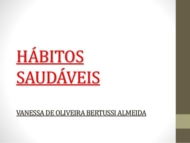HÁBITOS SAUDÁVEIS VANESSADE OLIVEIRABERTUSSIALMEIDA