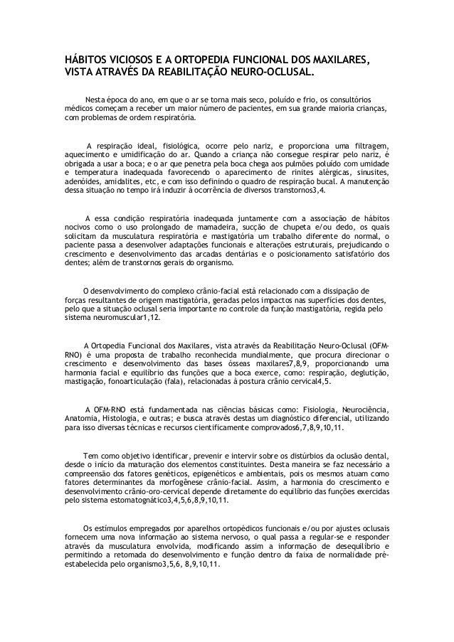 HÁBITOS VICIOSOS E A ORTOPEDIA FUNCIONAL DOS MAXILARES,  VISTA ATRAVÉS DA REABILITAÇÃO NEURO-OCLUSAL.  Nesta época do ano,...