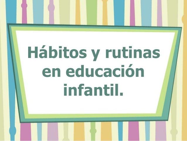 Hábitos y rutinas en educación    infantil.