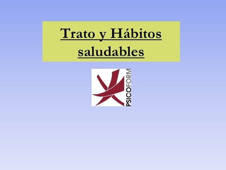 Trato y Hábitos saludables<br />