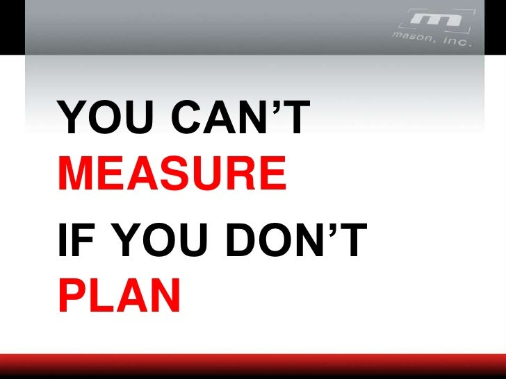 YOU CAN'T MEASURE<br />IF YOU DON'T PLAN<br />